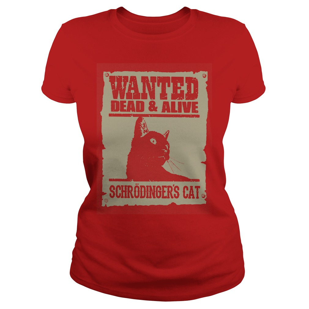 Wanted dead and alive Schrodinger's cat lady shirt