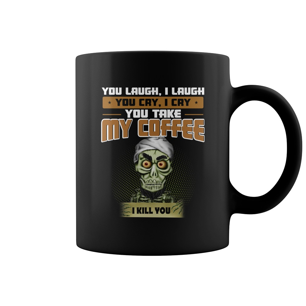 Achmed The Dead Terrorist you laugh I laugh you cry I cry you take my coffee I kill you mug