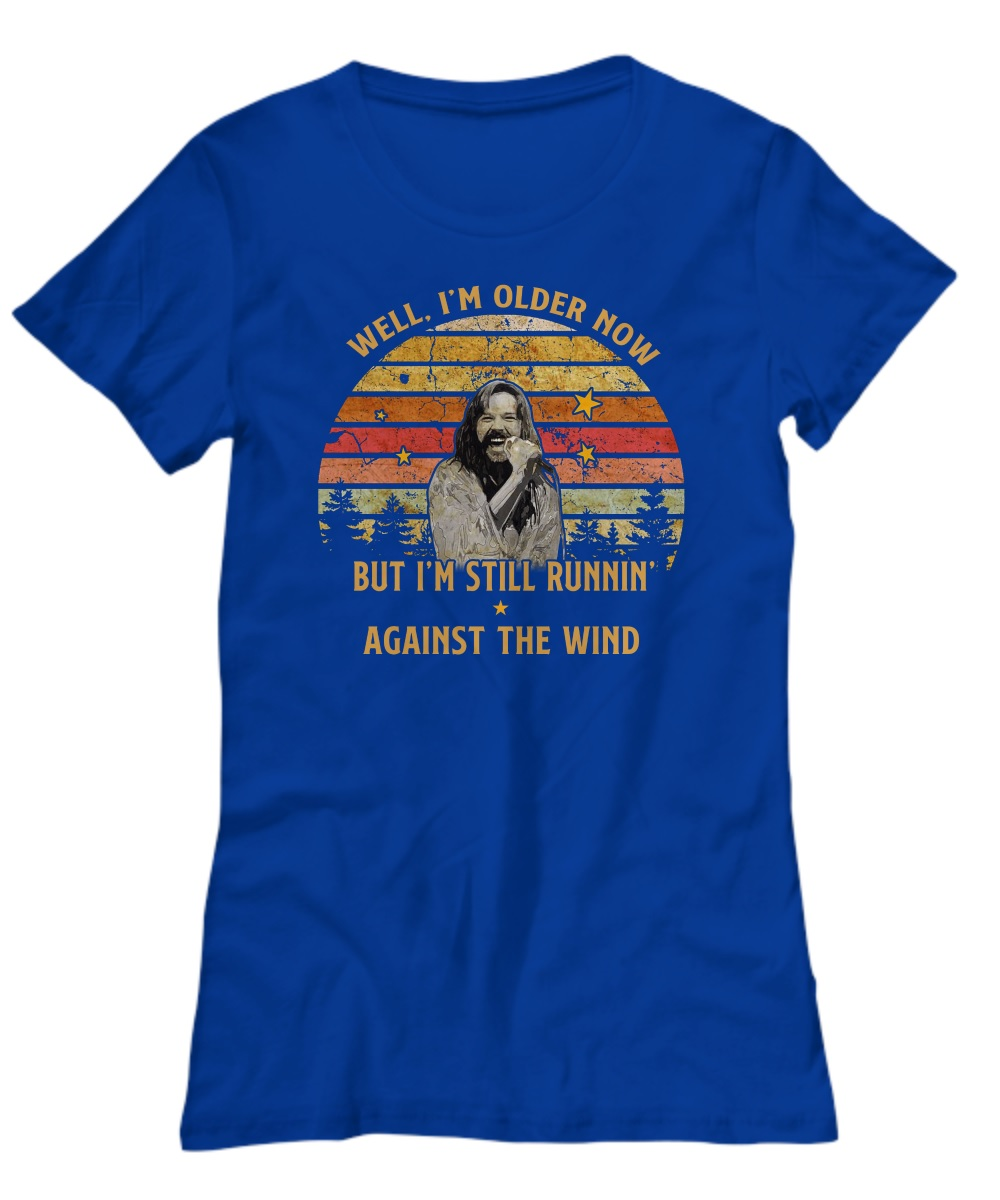 Bob Seger well im old older now but i'm still running against the wind lady shirt