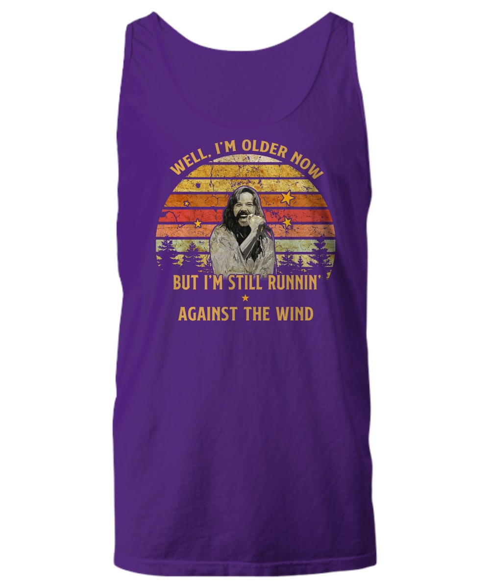 Bob Seger well im old older now but i'm still running against the wind tank top