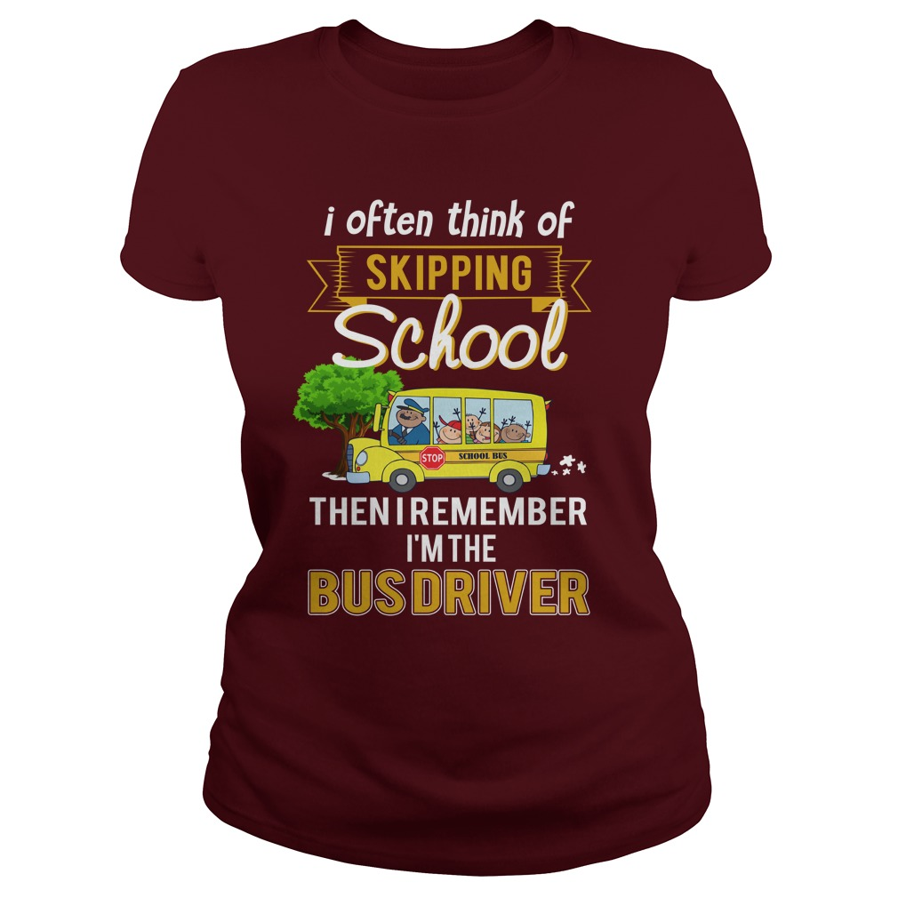 I often think of skipping school then I remember I'm the bus driver lady shirt
