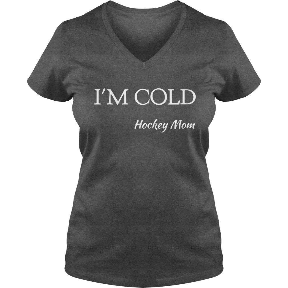 I'm cold hockey mom lady v-neck