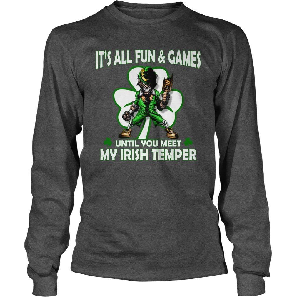 It's all fun and games until you meet my Irish temper longsleeve tee