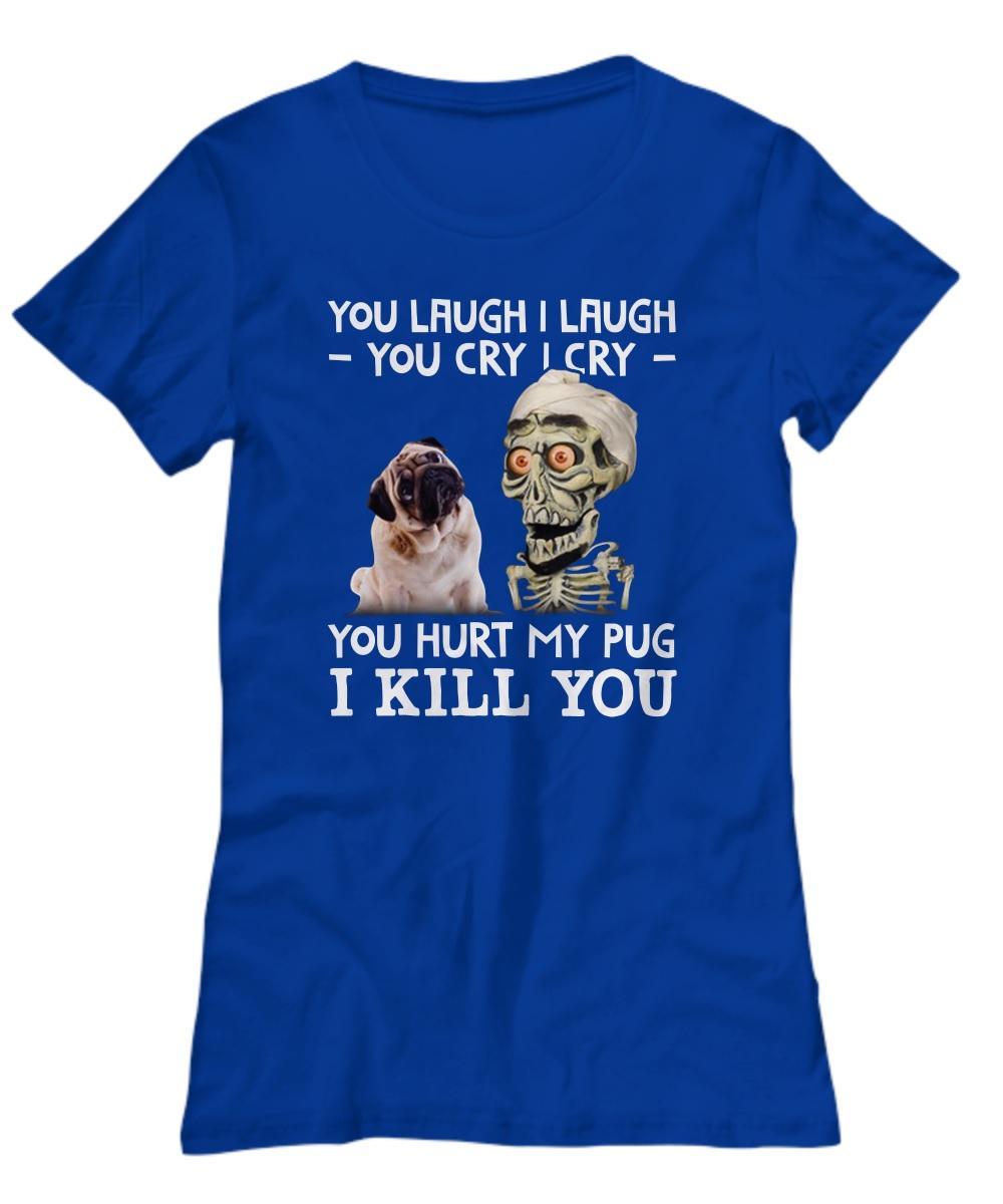 Jeff Dunham you laugh I laugh you cry I cry you hurt my pug lady shirt