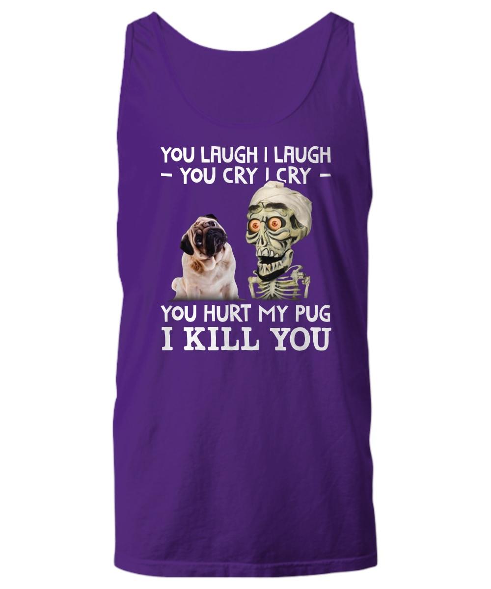 Jeff Dunham you laugh I laugh you cry I cry you hurt my pug tank top