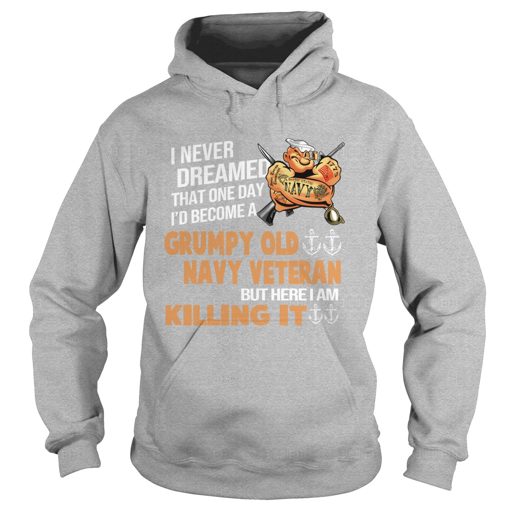 Popeye I never dreamed that one day i'd be a grumpy navy veteran hoodie