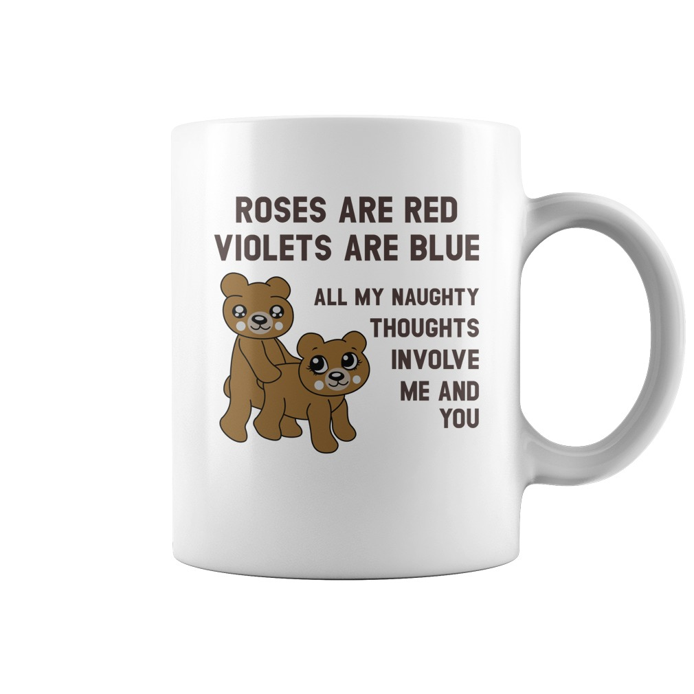 Valentine roses are red violets are blue all my naughty thought involve me and you mug