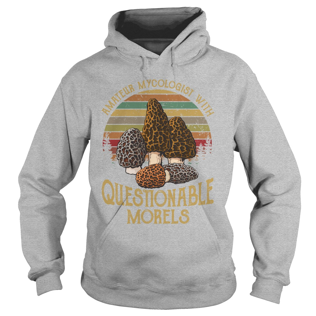 Vintage amateur mycologist with questionable morals hoodie
