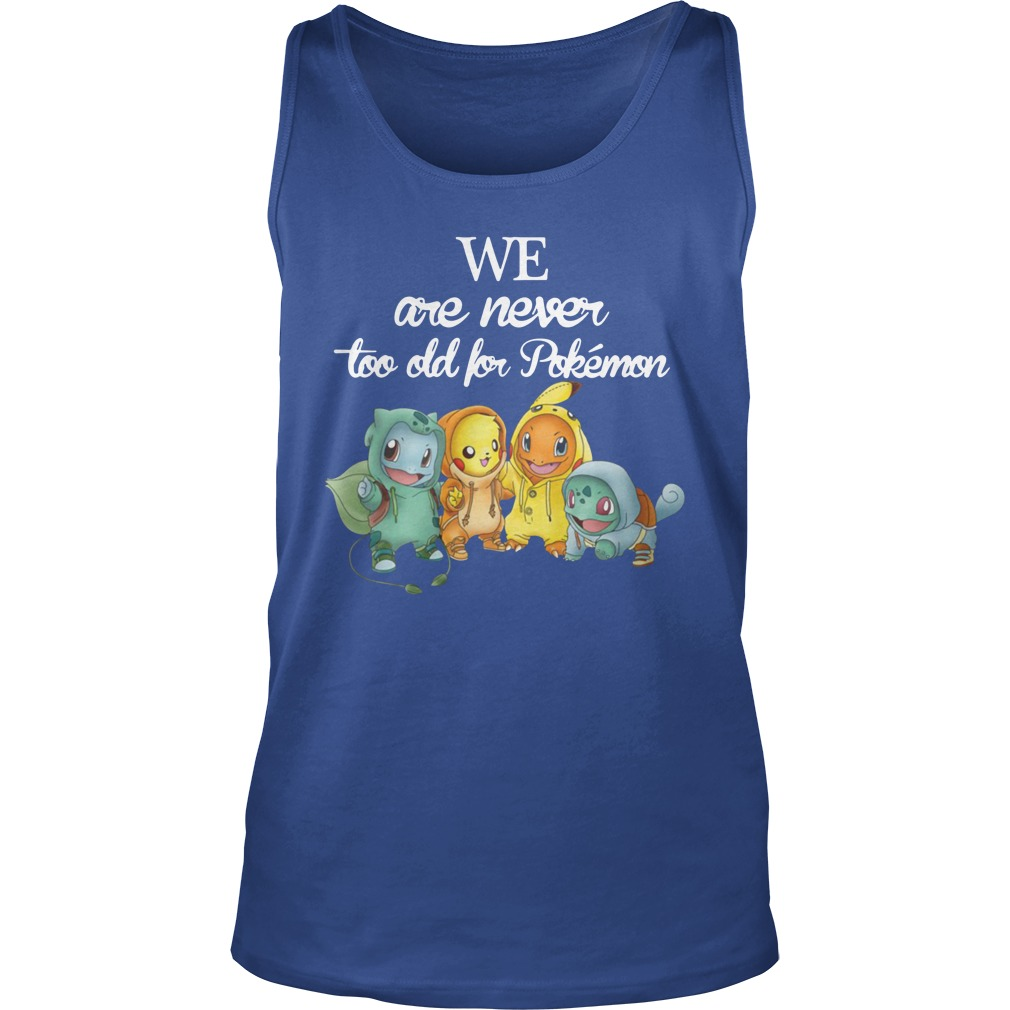 We are never too old pokemon tank top