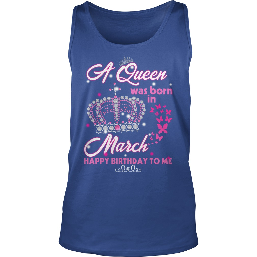 A queen was born in march happy birthday to me tank top