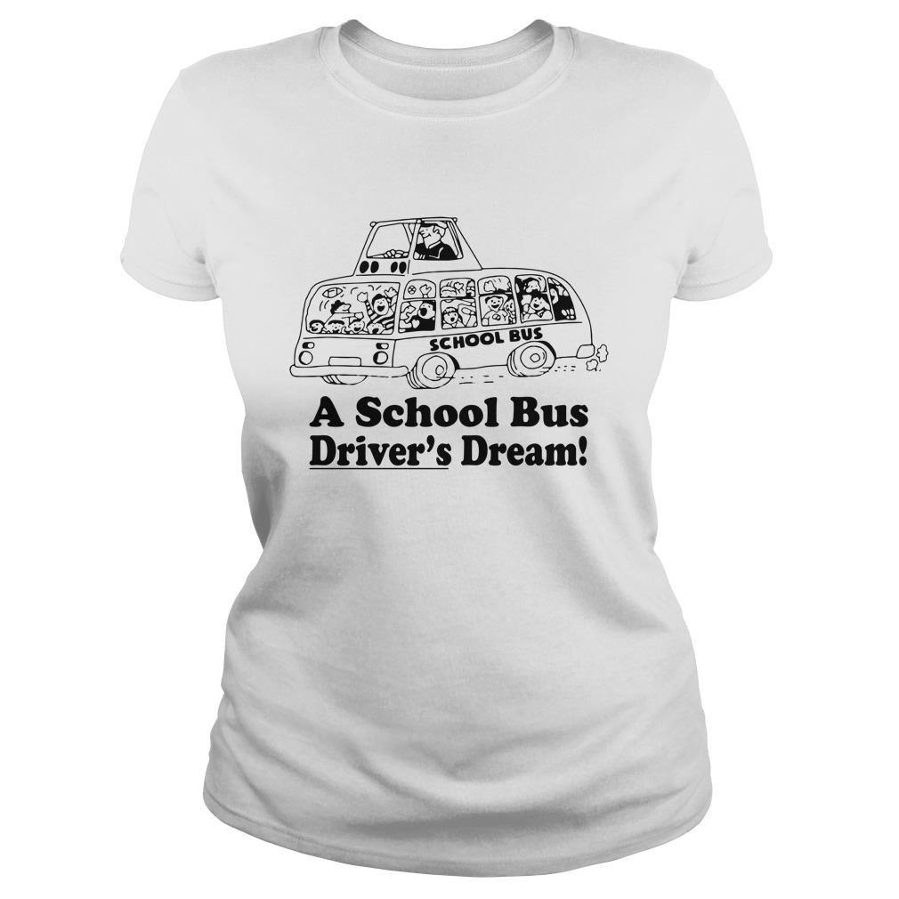 A school bus drivers dream lady shirt