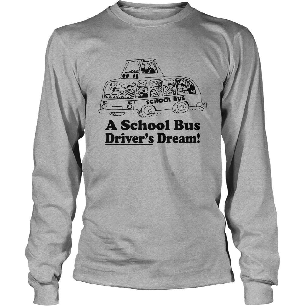 A school bus drivers dream longsleeve tee