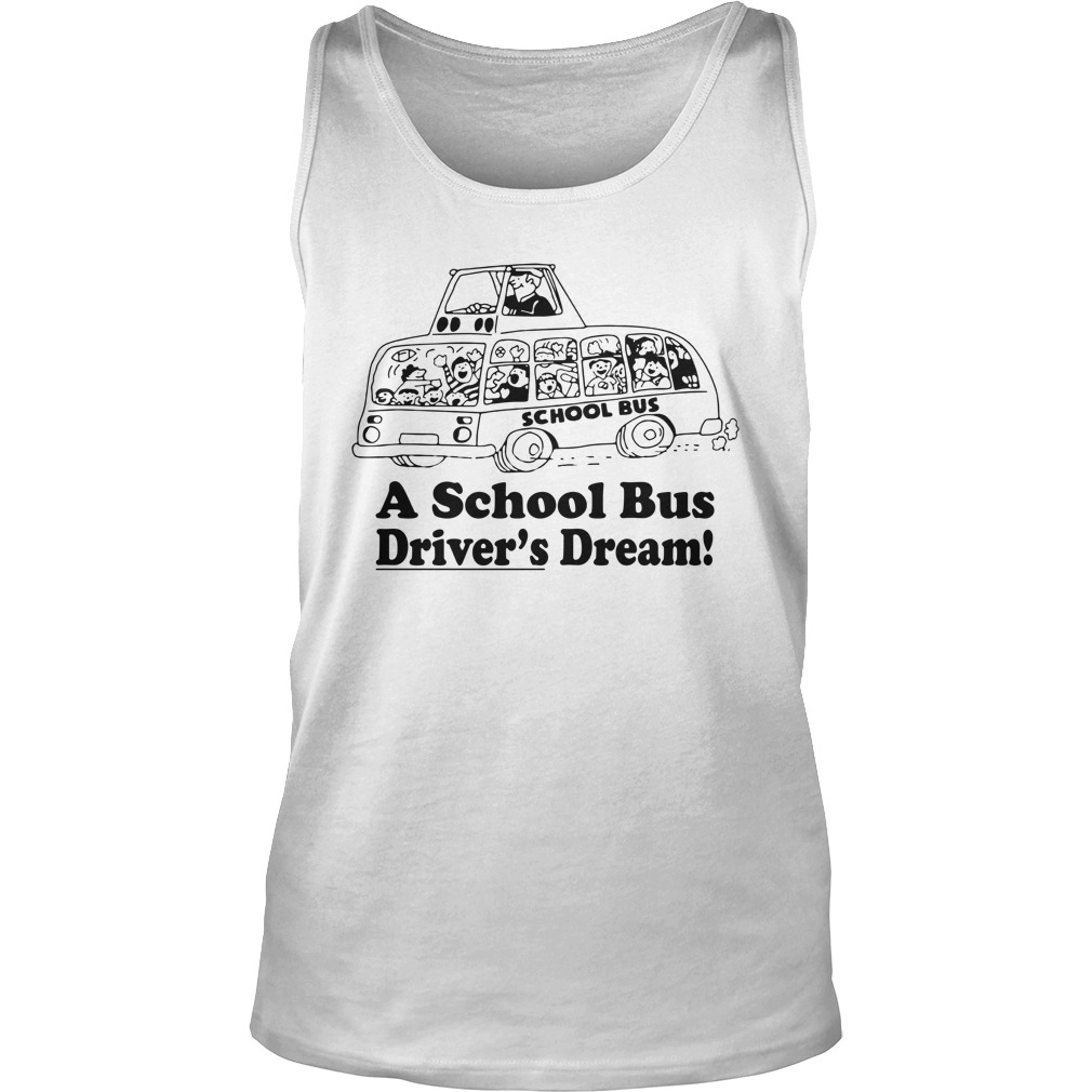 A school bus drivers dream tank top