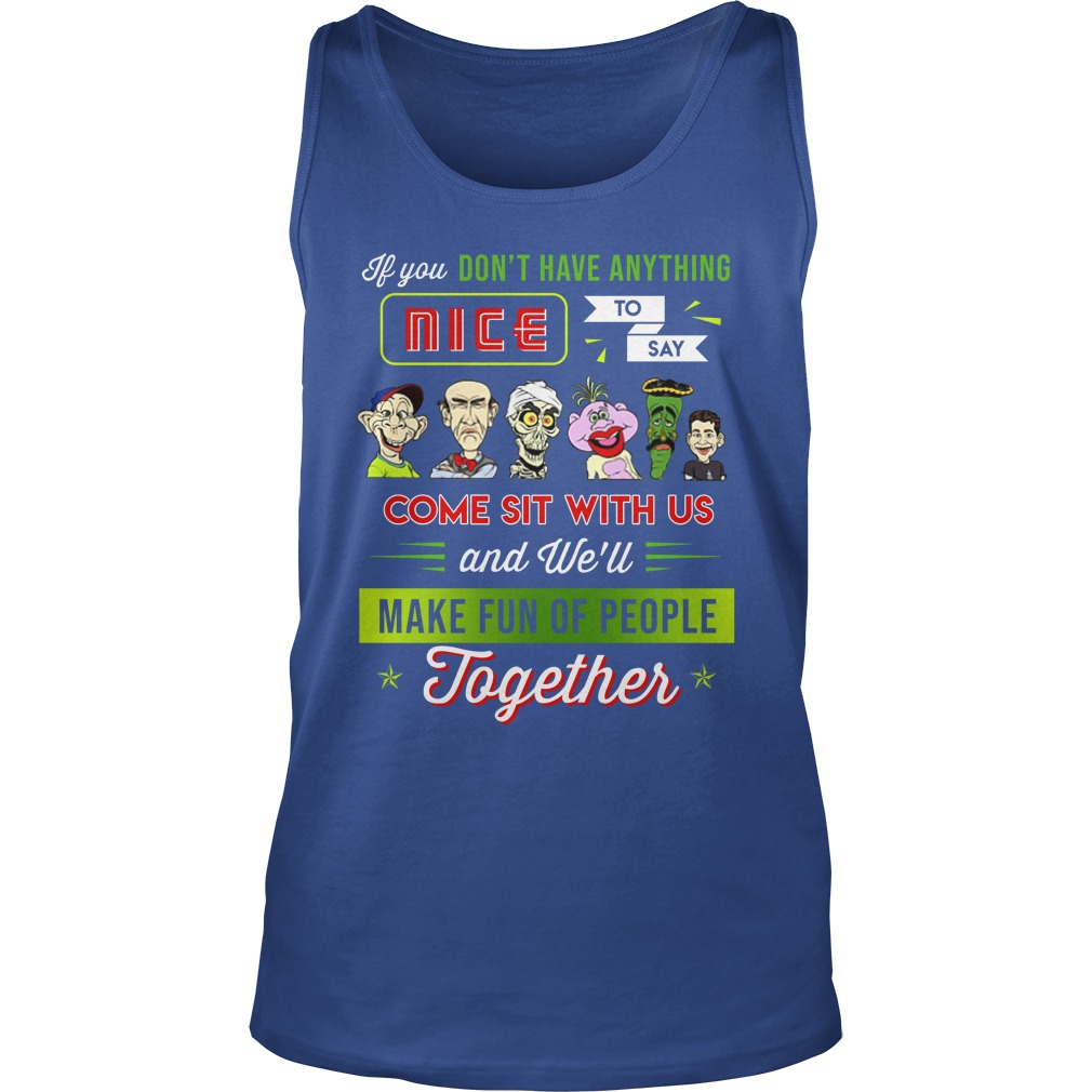 Achmed if you don't have anything nice to say come sit with us tank top