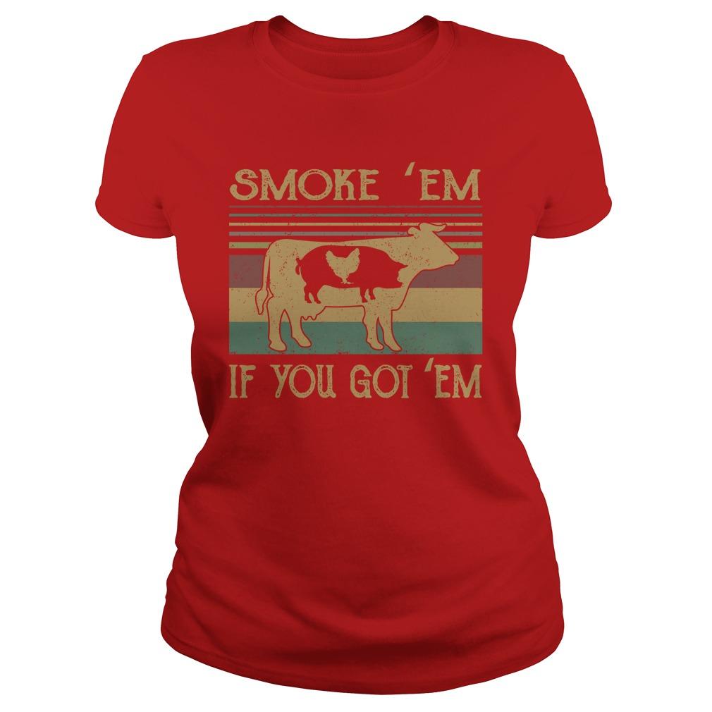 Cow smoke 'em if you got em lady shirt