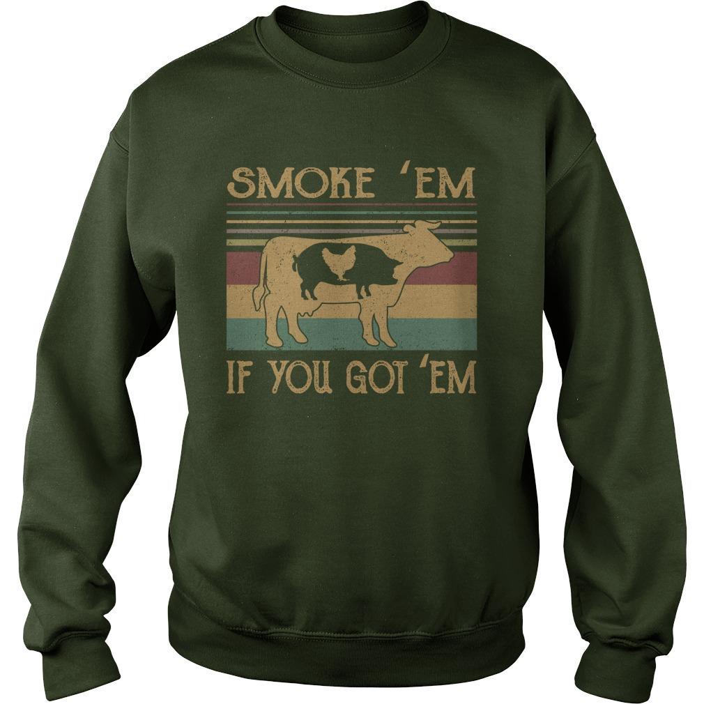 Cow smoke 'em if you got em sweatshirt