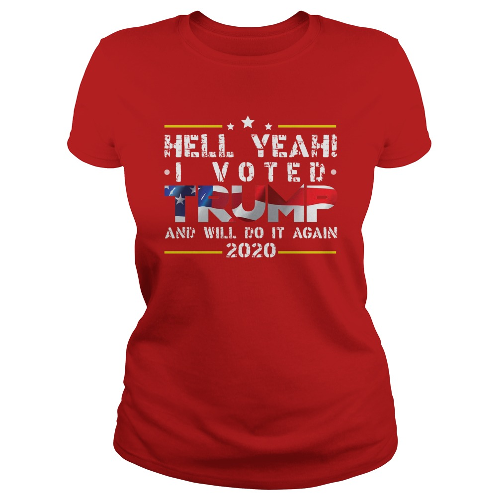 Hell yeah I voted trump and will do it again 2020 lady shirt
