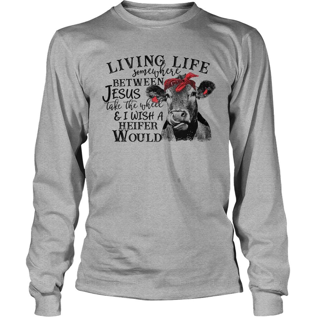 Living life somewhere between Jesus take the wheel longsleeve tee