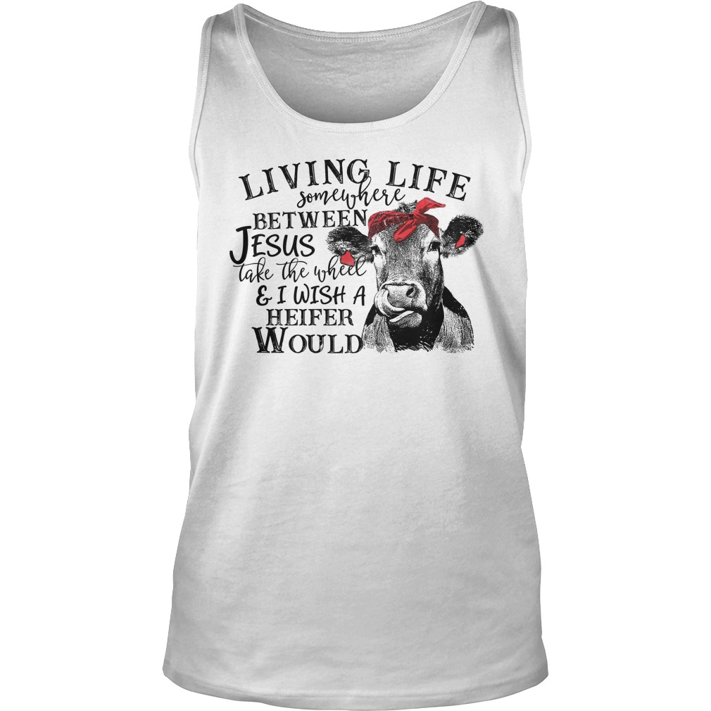 Living life somewhere between Jesus take the wheel tank top