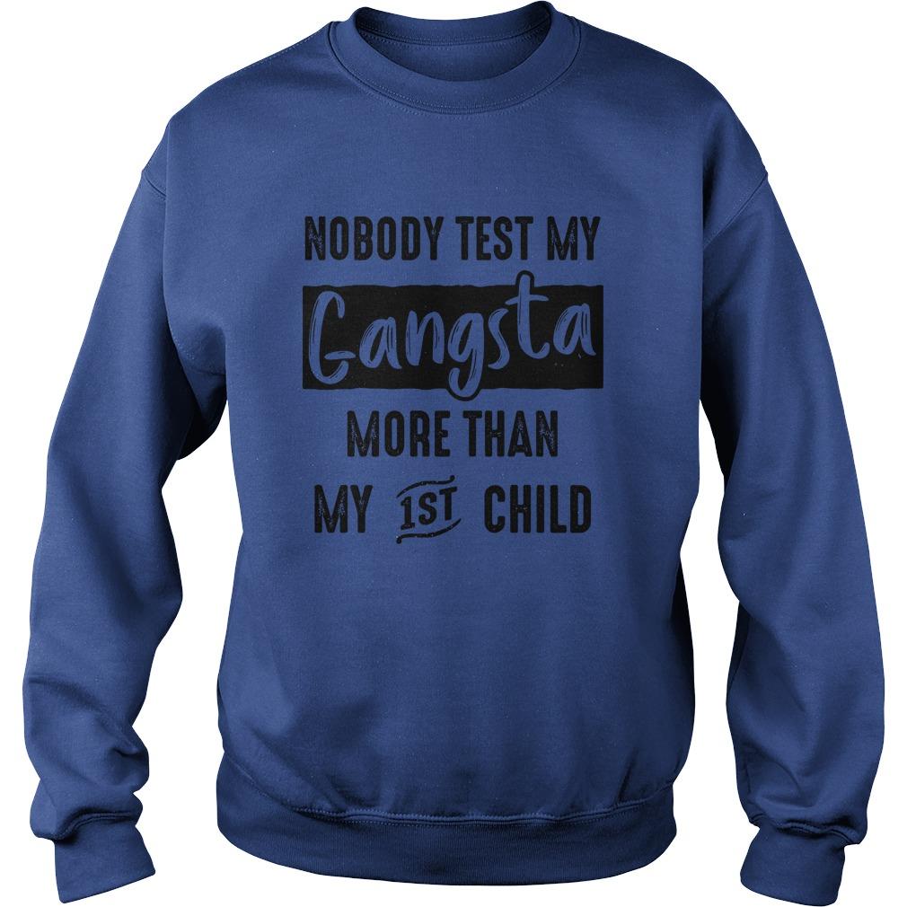Nobody test my gangsta more the my 1st child sweatshirt