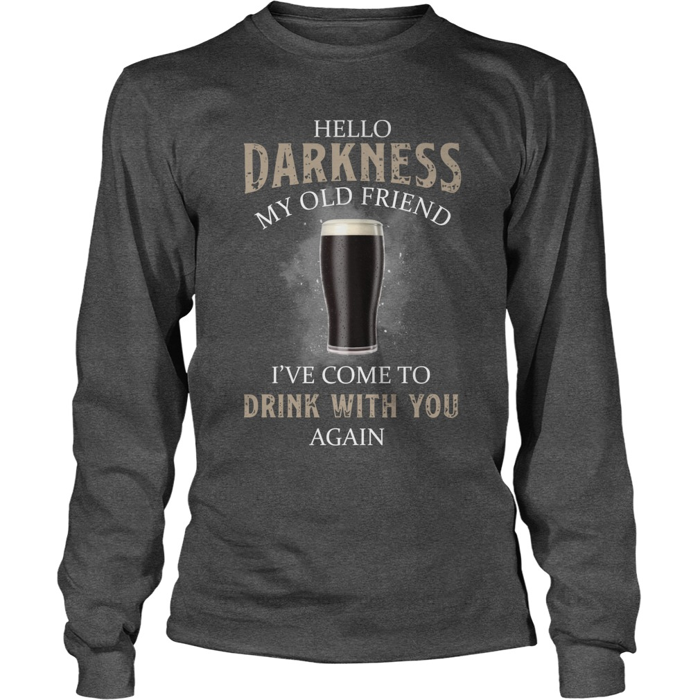 Stout Beer hello darkness my old friend i've come to drink with you again longsleeve tee