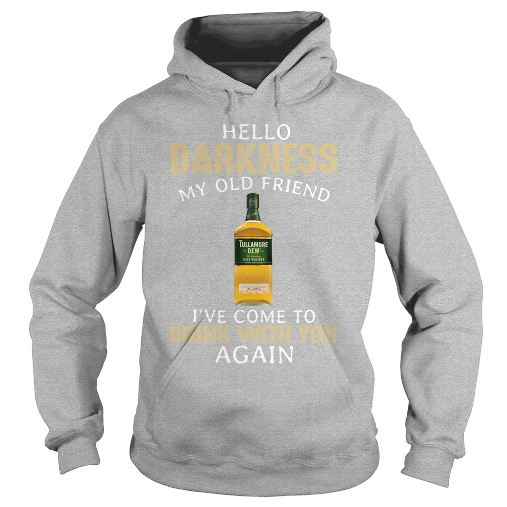 Tullamore Dew hello darkness my old friend I've come to drink with you again hoodie