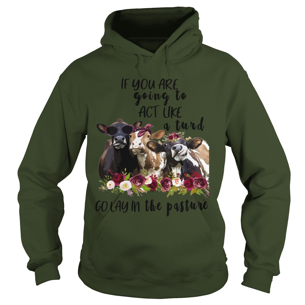 if you are going to act like a turd go lay in the pasture cow flower hoodie