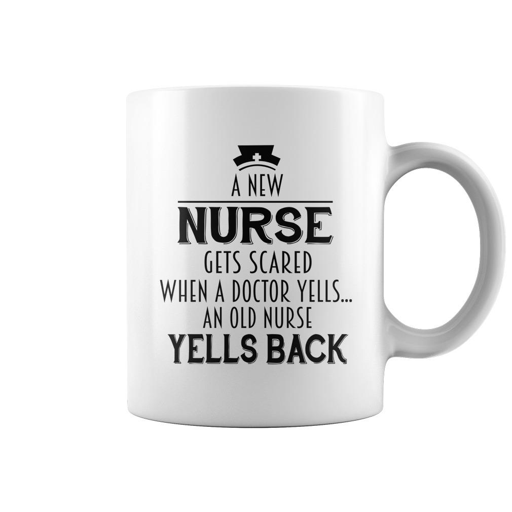 A new nurse gets scared when a doctor yells an old nurse yells back mug