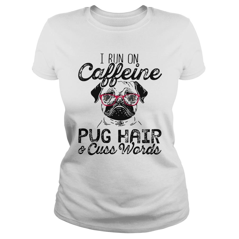 Bulldog i run on caffeine dog hair and cuss words lady shirt