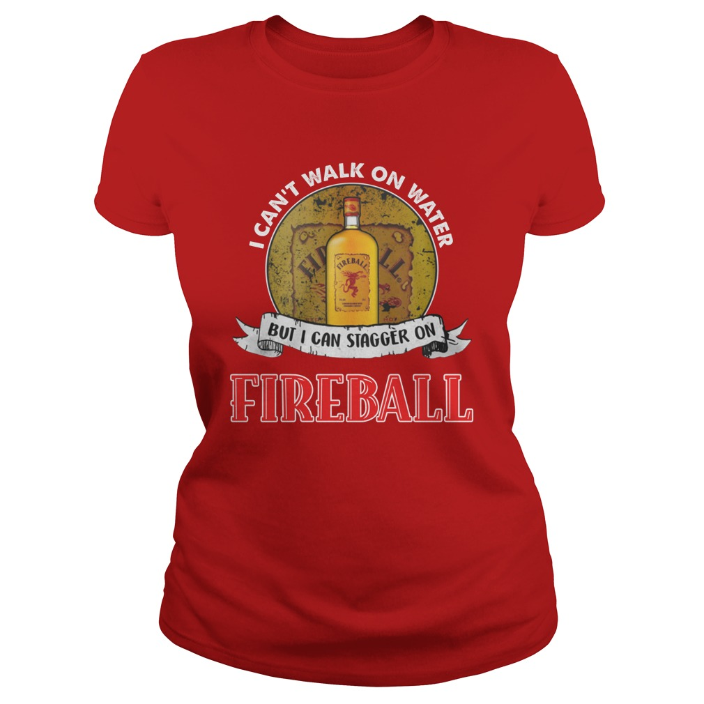 I cant walk on water but i can stagger on fireball lady shirt