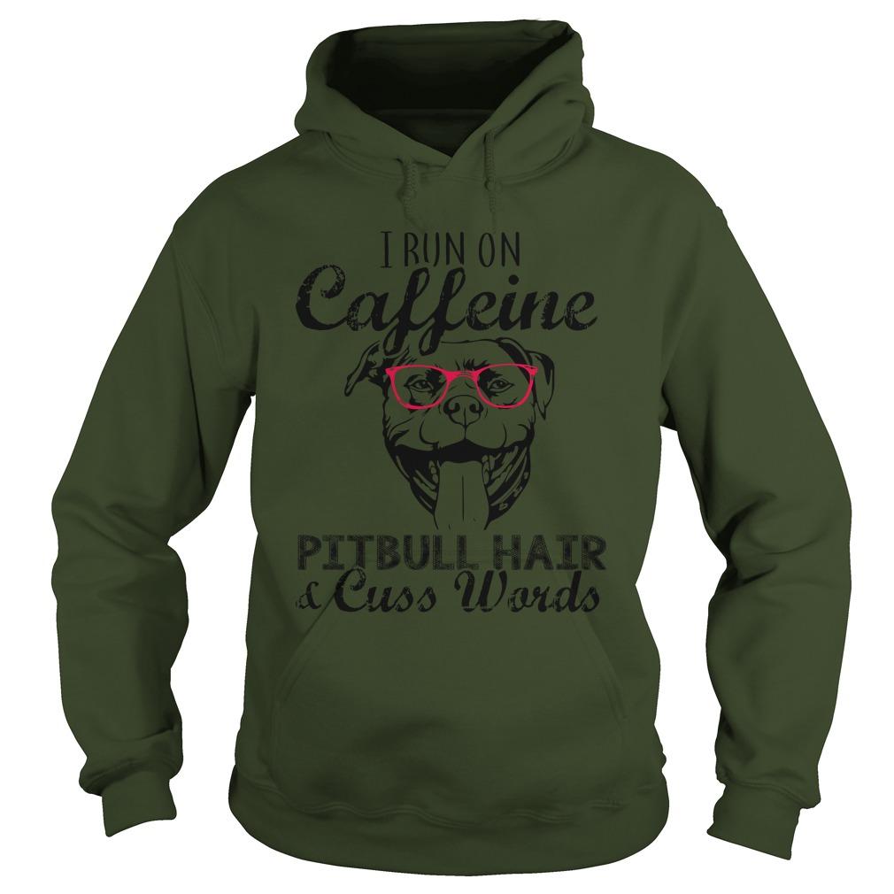 I run on caffeine pitbull hair and cuss words hoodie
