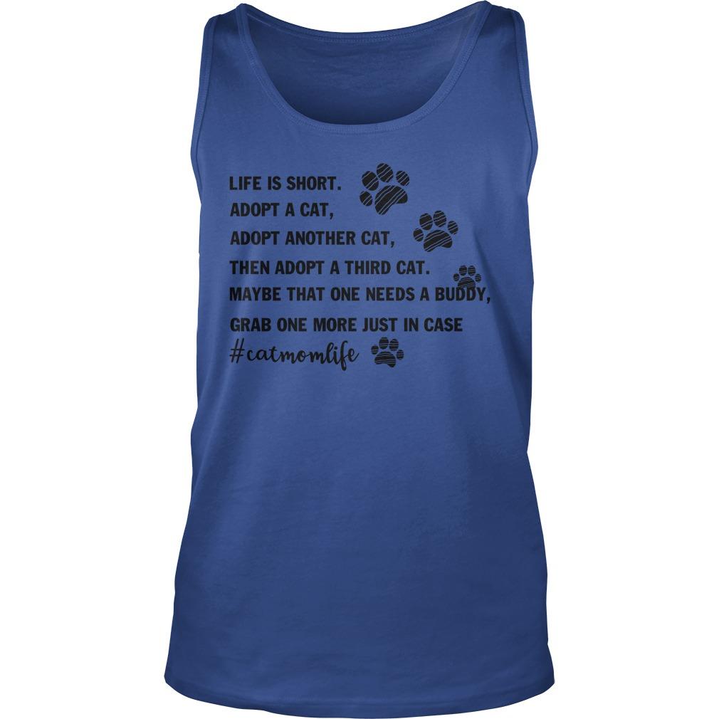 Life is short adopt a cat adopt another cat tank top