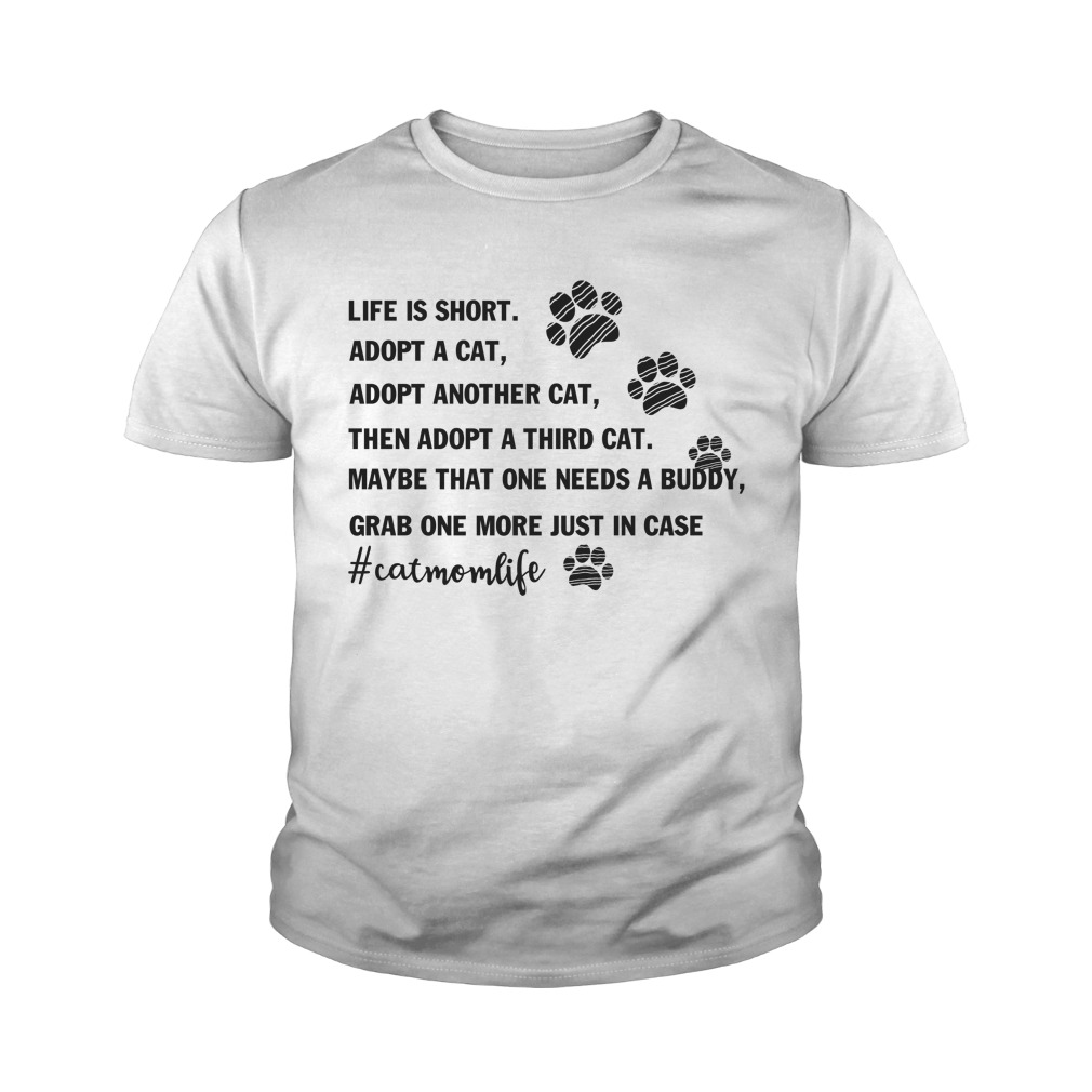 Life is short adopt a cat adopt another cat youth tee