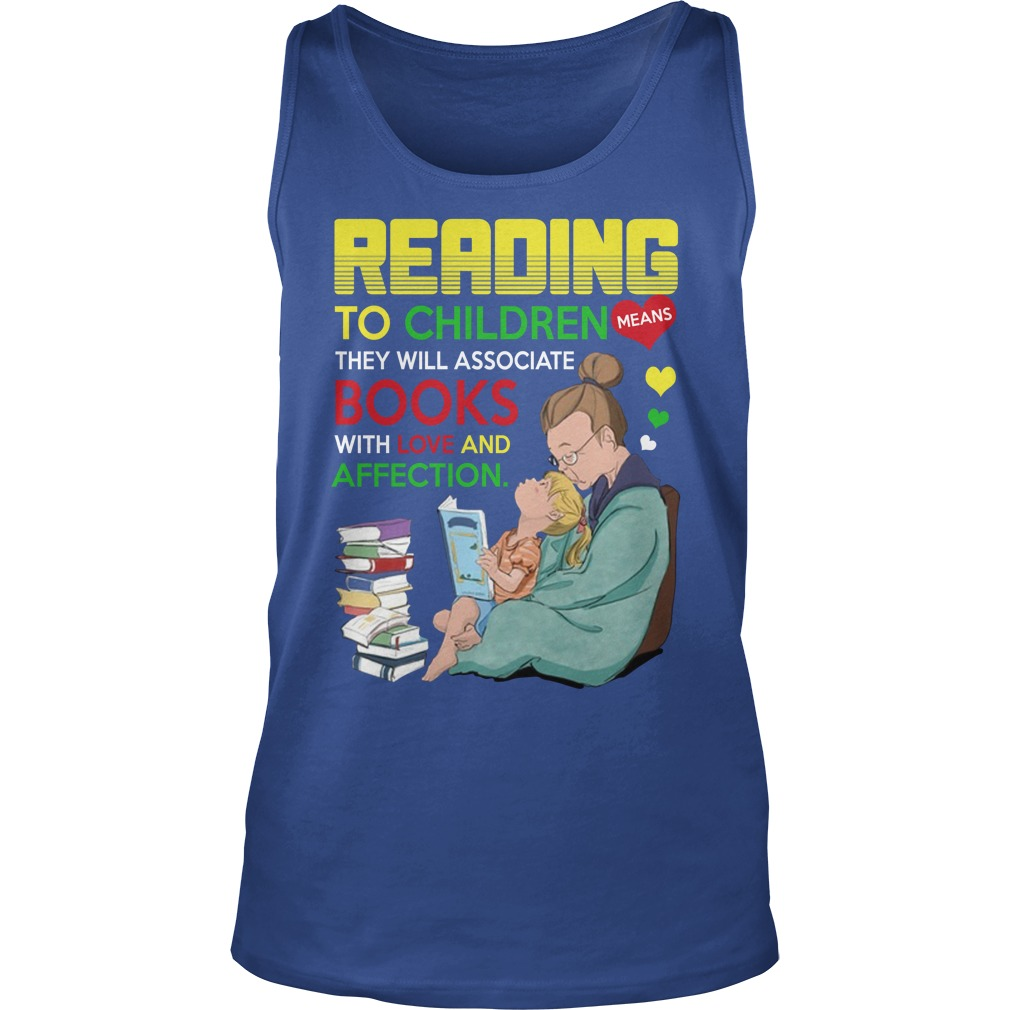 Reading to children means they will associate book with love and affection tank top