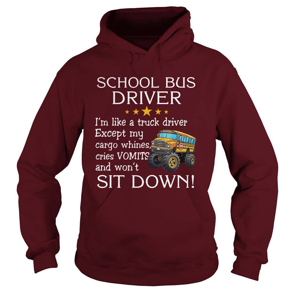 School bus driver i'm like a truck driver except my cargo whines cries vomits and wont it down hoodie