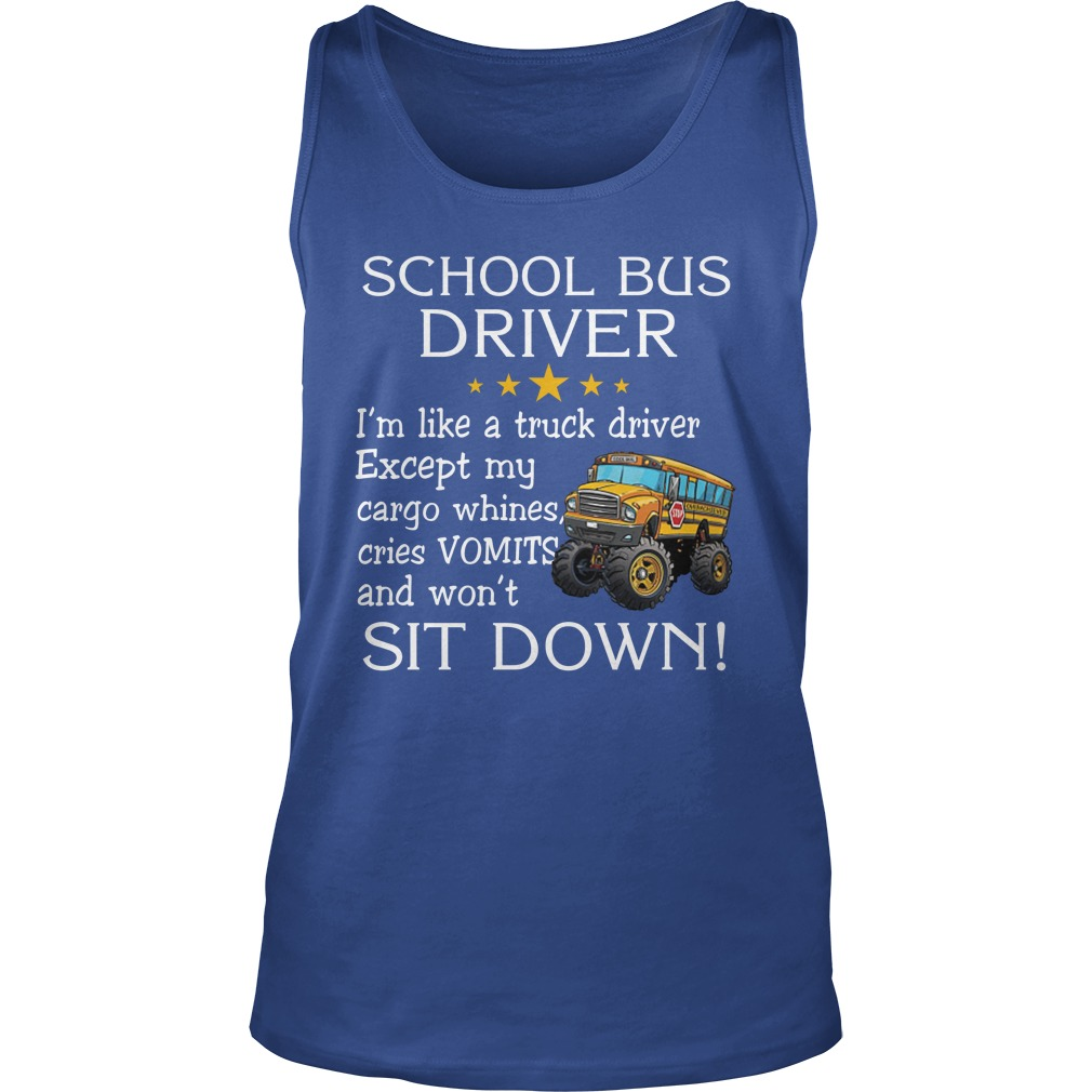 School bus driver i'm like a truck driver except my cargo whines cries vomits and wont it down tank top