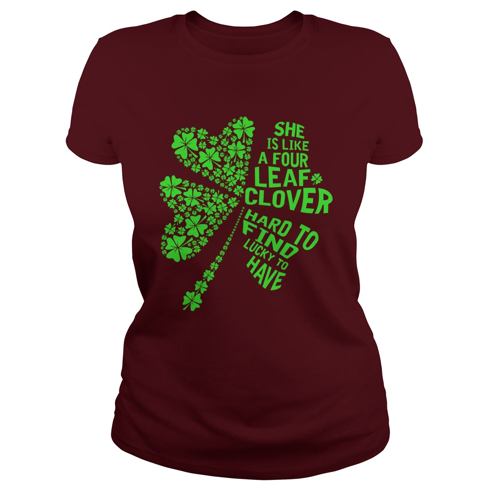 She is like a four leaf clover hard to find lucky to have lady shirt