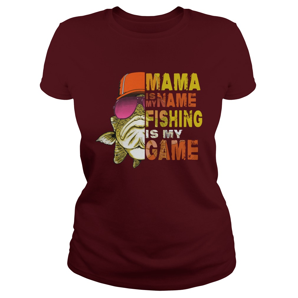 Mama is my name fishing is my game lady shirt