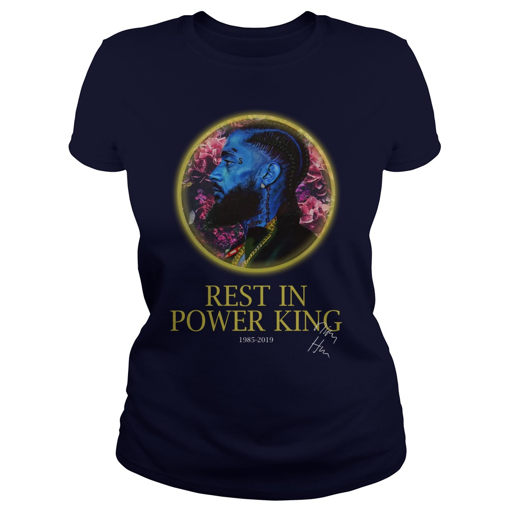 Nipsey hussle rest in power king 1985 2019 lady shirt