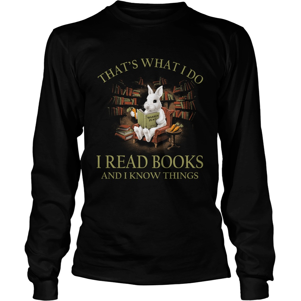 Rabbit that what i do i read book and I know things longsleeve tee