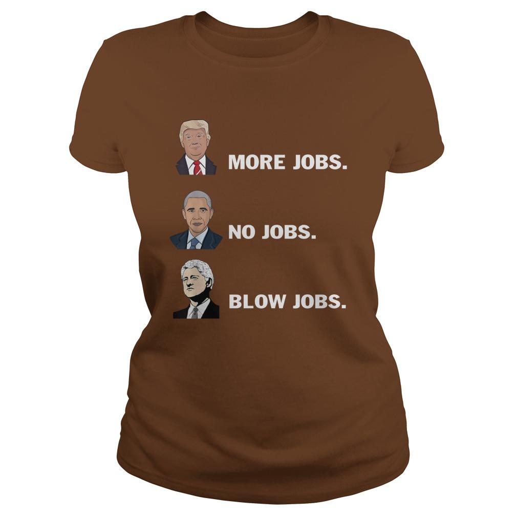 Trump more jobs obama no jobs bill clinton blow jobs lady shirt
