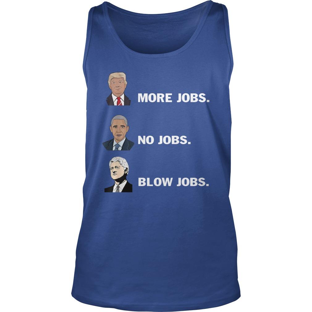 Trump more jobs obama no jobs bill clinton blow jobs tank top