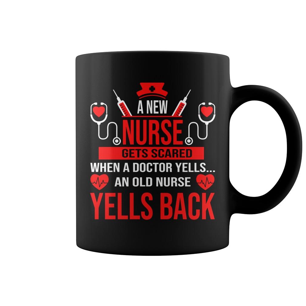 A new nurse gets scared when a doctor yell an old nurse yells back mug