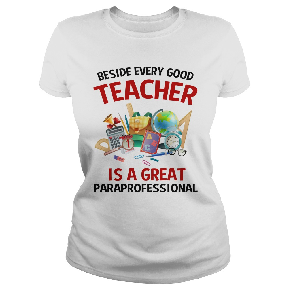 Beside every good teacher is a great paraprofessional lady shirt