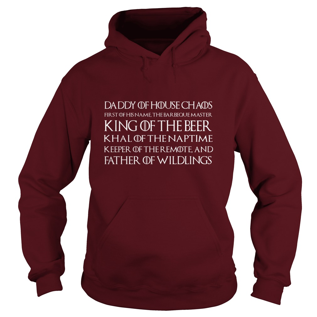 Daddy of house chaos first of his name the barbeque master king of the beer hoodie