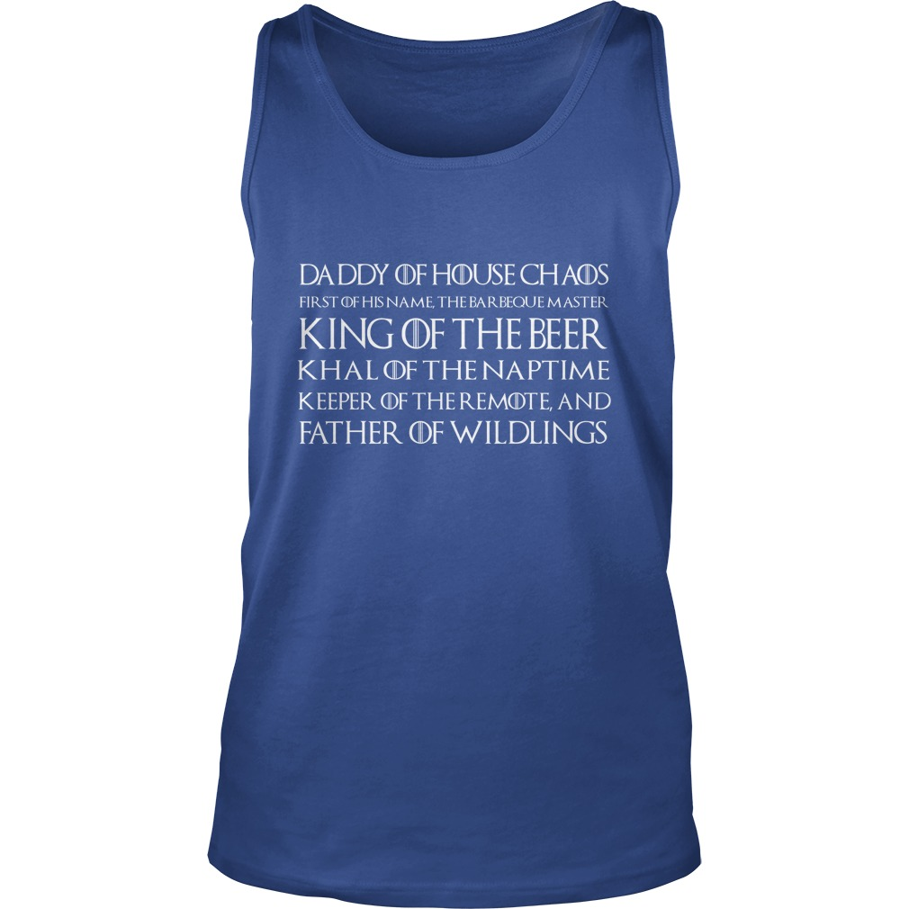 Daddy of house chaos first of his name the barbeque master king of the beer tank top