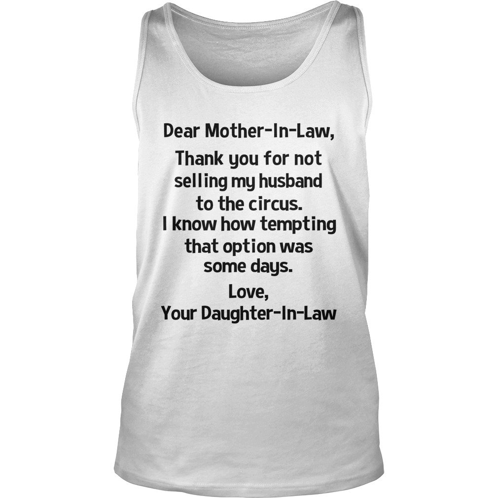 Dear mother in law thank you for not selling my husband to the circus tank top