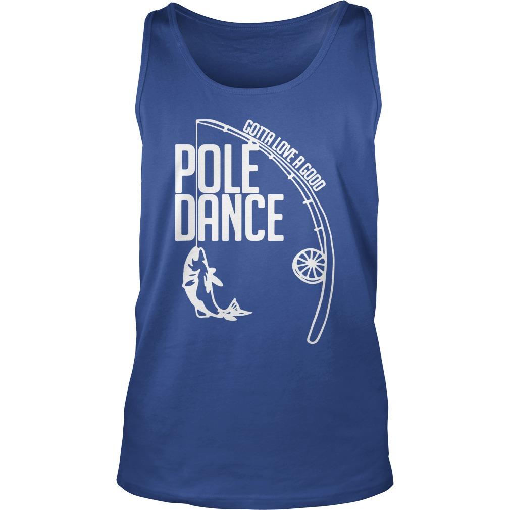 Fishing Gotta love a good Pole dance tank top
