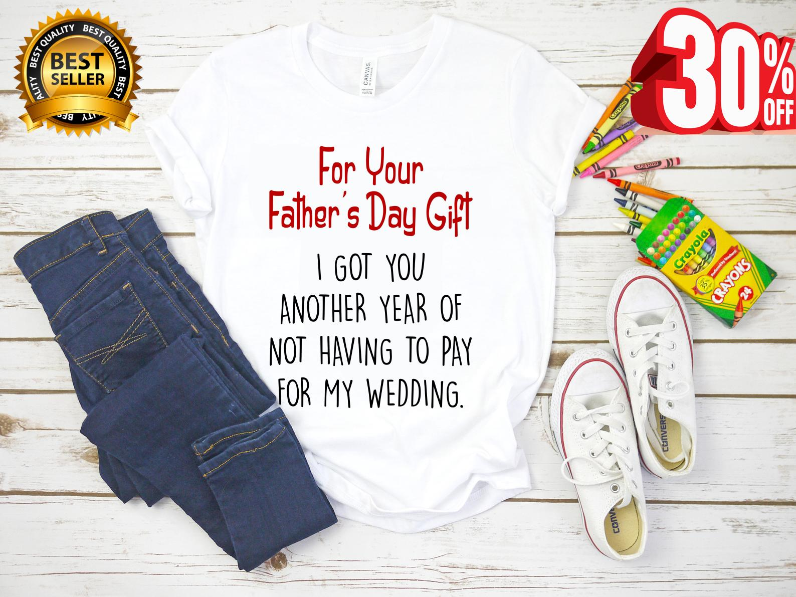 How Much To Pay For A Wedding Gift: For Your Father's Day Gift I Got You Another Year Or Not