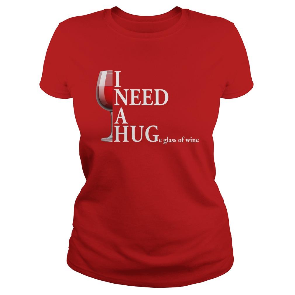 I need a huge glass of wine lady shirt